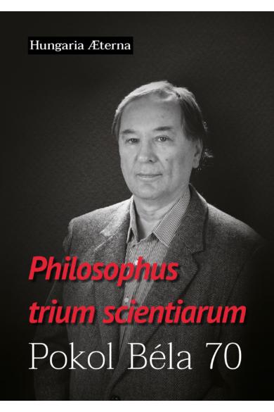 Philosophus trium scientiarum - Pokol Béla 70