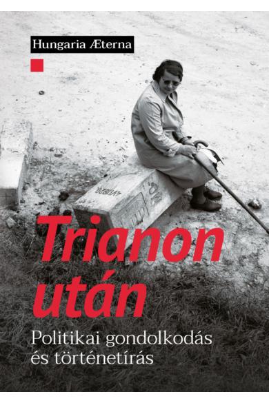 Trianon után - Politikai gondolkodás és történetírás