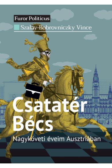 Csatatért Bécs - nagyköveti éveim Ausztriában