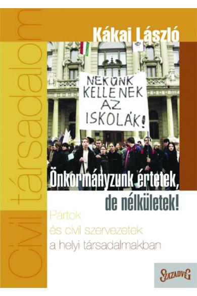 Önkormányzunk értetek, de nélkületek! - Pártok és civil szervezetek a helyi társadalmakban