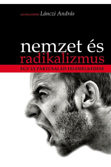Nemzet és radikalizmus - Egy új pártcsalád felemelkedése