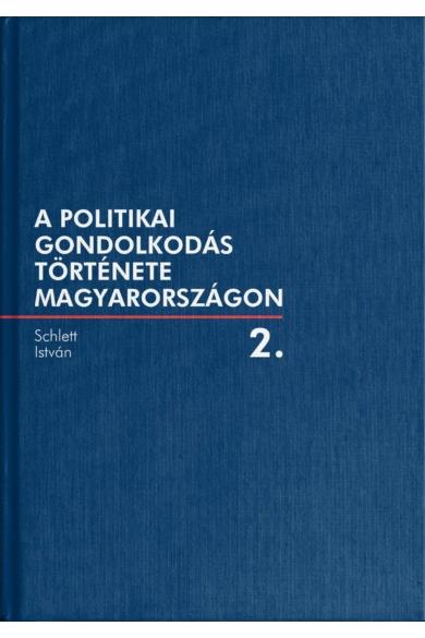 A politikai gondolkodás története Magyarországon – 2. kötet