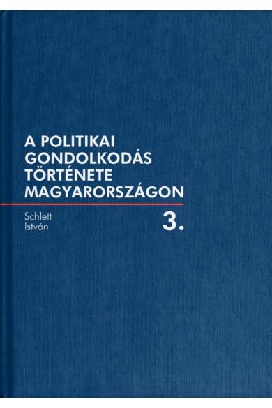 A politikai gondolkodás története Magyarországon – 3. kötet