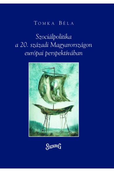 Szociálpolitika a 20. századi Magyarországon európai perspektívában